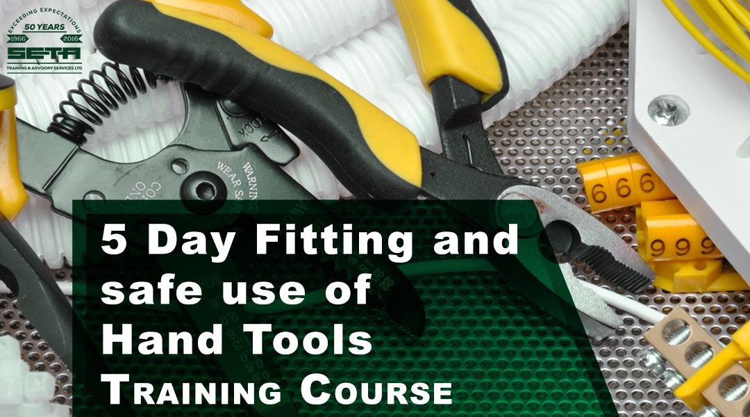 Fitting and Safe Use of Hand Tools 5 Day Programme