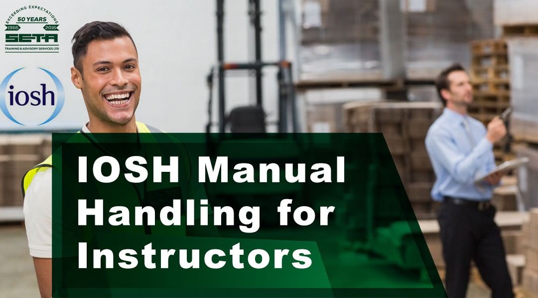 Manual Handling for Instructors – IOSH Approved Training Course