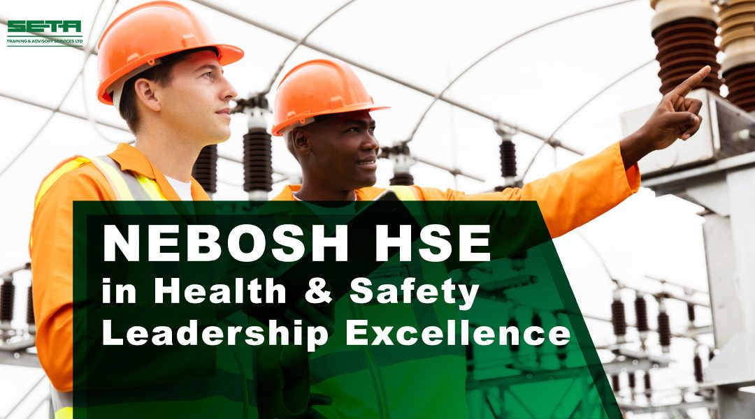 NEBOSH HSE Certificate in Health & Safety Leadership Excellence